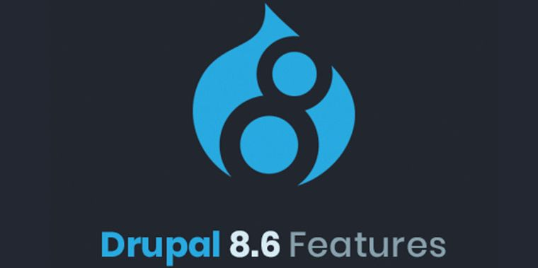 7 Drupal 8.6 Features That You Should Absolutely Know About