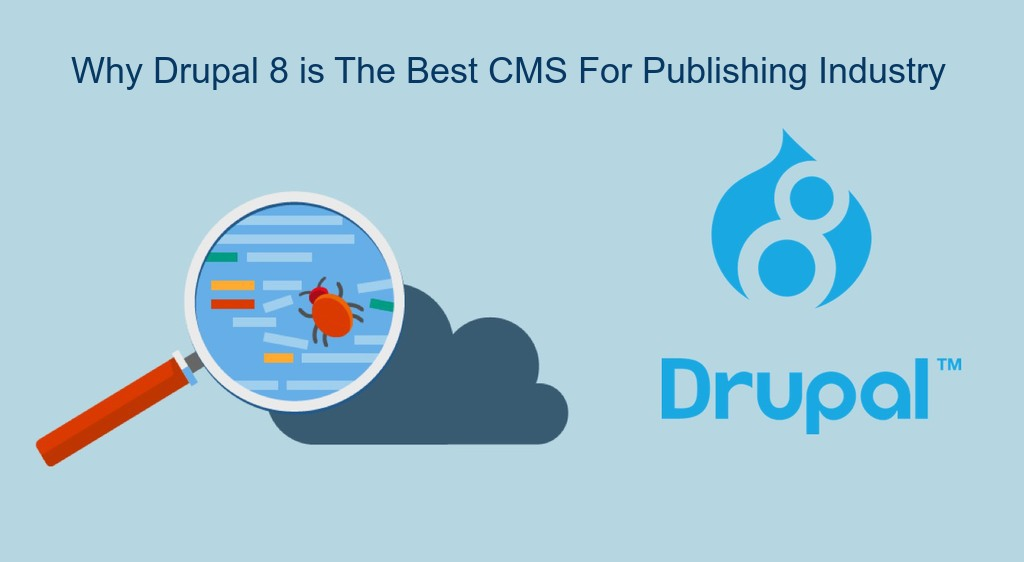Why Drupal 8 is The Best CMS For Publishing Industry?