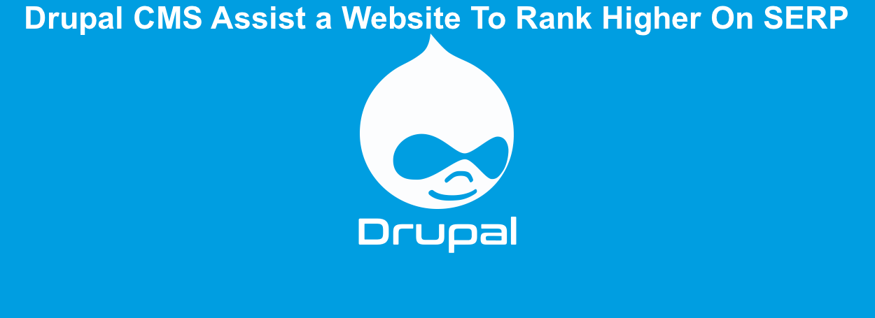 How Drupal CMS Assist a Website To Rank Higher On SERP?