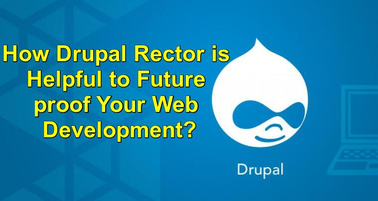 How Drupal Rector is Helpful to Future proof Your Web Development?
