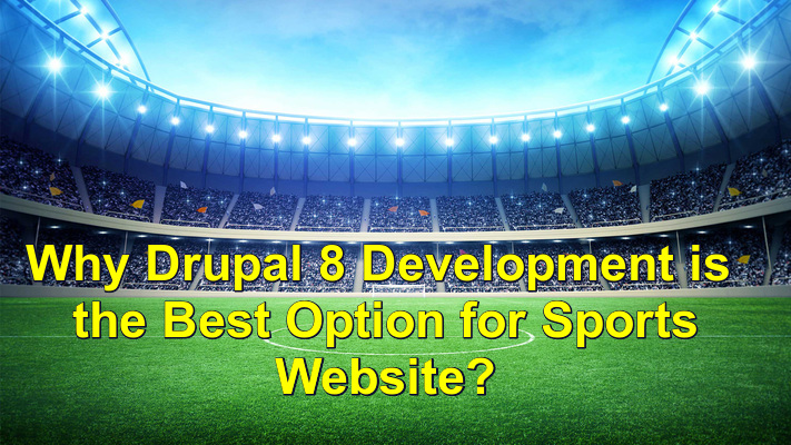 Why Drupal 8 Development is the Best Option for Sports Website?