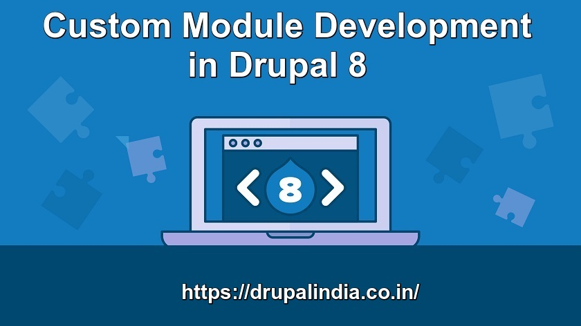 Custom Module development By Drupal India using Drupal 8