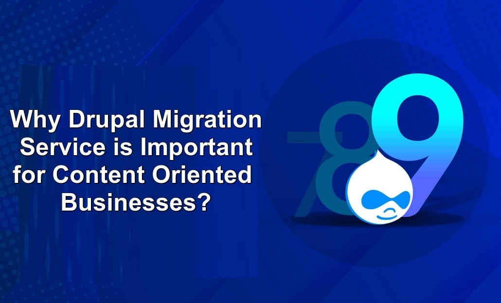 Why Drupal Migration Service is Important for Content Oriented Businesses?