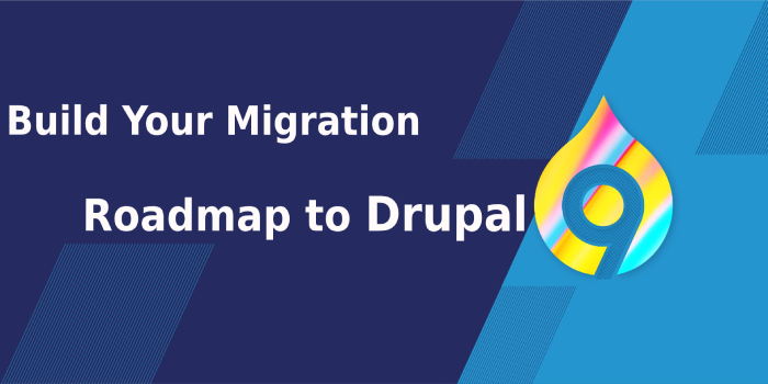 Build Your Migration Roadmap to Drupal 9