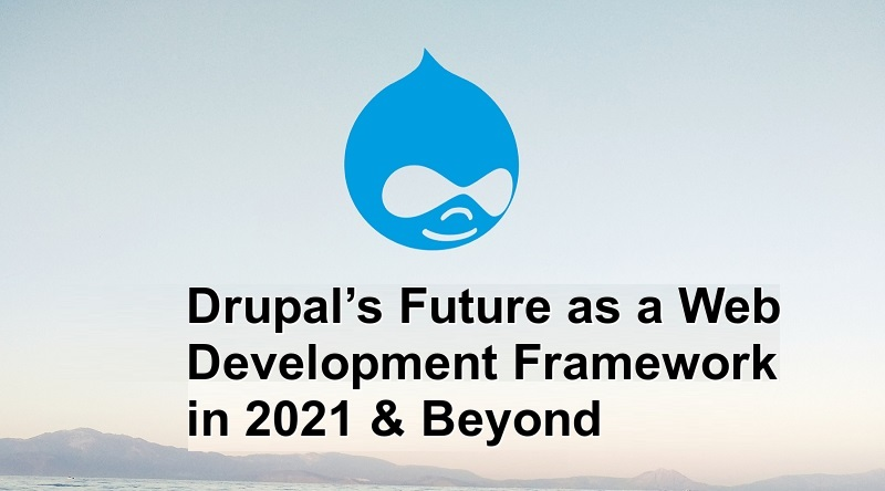 Drupal's Future as a Web Development Framework in 2021 & Beyond