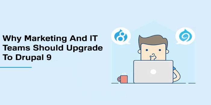 Why Marketing and IT Teams Should Upgrade to Drupal 9