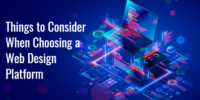 Top Trending Things to Consider When Choosing a Web Design Platform