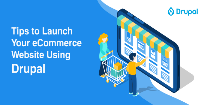 7 Proven Tips to Launch Your eCommerce Website Using Drupal