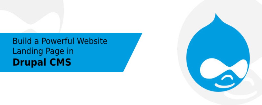 How to Build a Powerful Website Landing Page in Drupal CMS?