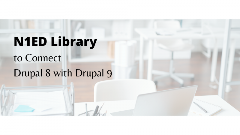 How N1ED Library is Helpful to Connect Drupal 8 with Drupal 9?