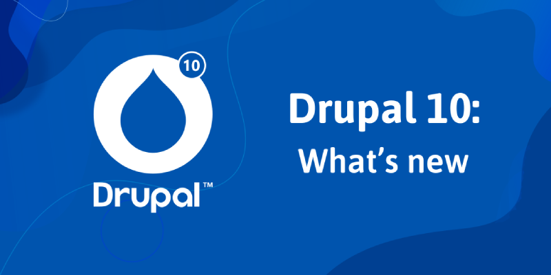 Drupal 10 is Coming in 2022: Check Out What's New in Advance